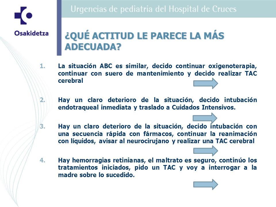 1. 1.La situación ABC es similar, decido continuar oxigenoterapia, continuar con suero de mantenimiento y decido realizar TAC cerebral 2. 2.Hay un cla