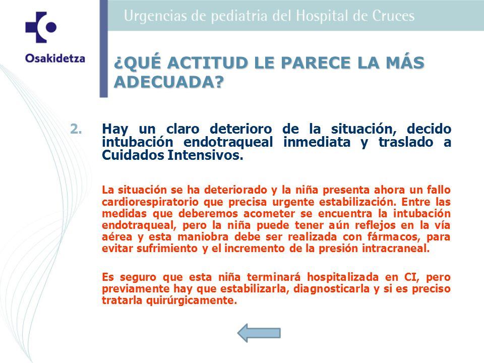 2. 2.Hay un claro deterioro de la situación, decido intubación endotraqueal inmediata y traslado a Cuidados Intensivos. La situación se ha deteriorado