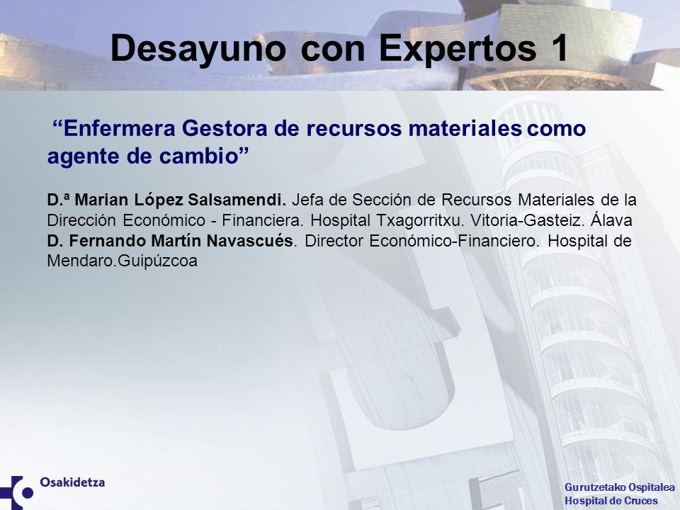 Gurutzetako Ospitalea Hospital de Cruces Enfermera Gestora de recursos materiales como agente de cambio D.ª Marian López Salsamendi. Jefa de Sección d