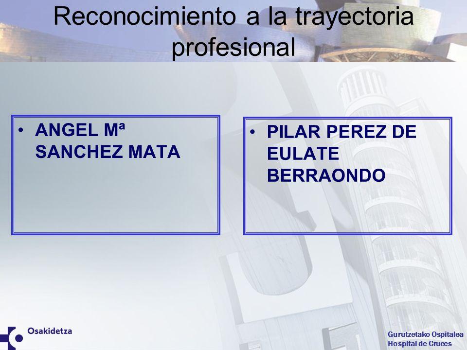 Gurutzetako Ospitalea Hospital de Cruces Reconocimiento a la trayectoria profesional PILAR PEREZ DE EULATE BERRAONDO ANGEL Mª SANCHEZ MATA