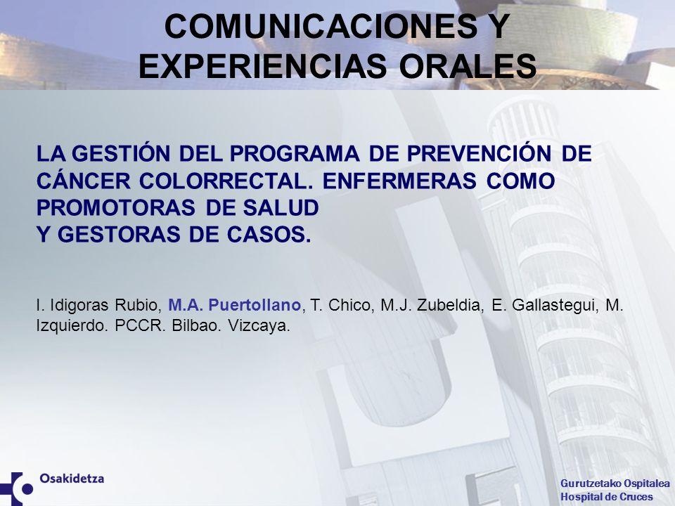 Gurutzetako Ospitalea Hospital de Cruces LA GESTIÓN DEL PROGRAMA DE PREVENCIÓN DE CÁNCER COLORRECTAL. ENFERMERAS COMO PROMOTORAS DE SALUD Y GESTORAS D