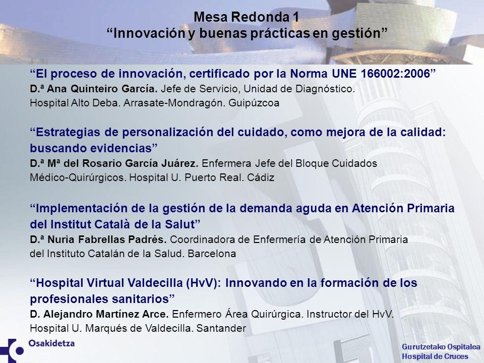 Gurutzetako Ospitalea Hospital de Cruces El proceso de innovación, certificado por la Norma UNE 166002:2006 D.ª Ana Quinteiro García. Jefe de Servicio