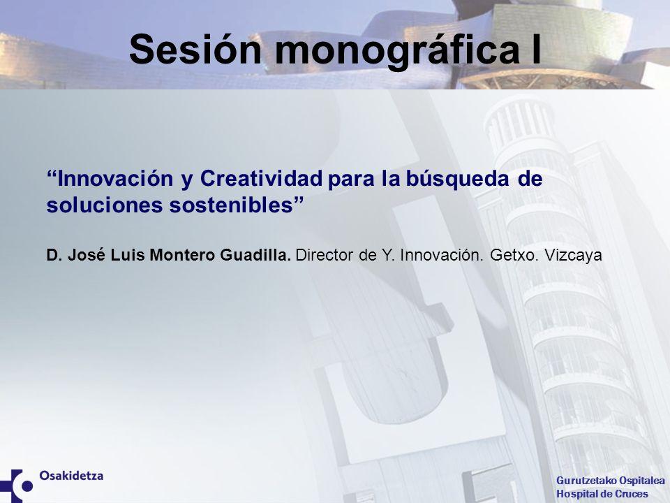 Gurutzetako Ospitalea Hospital de Cruces Innovación y Creatividad para la búsqueda de soluciones sostenibles D. José Luis Montero Guadilla. Director d