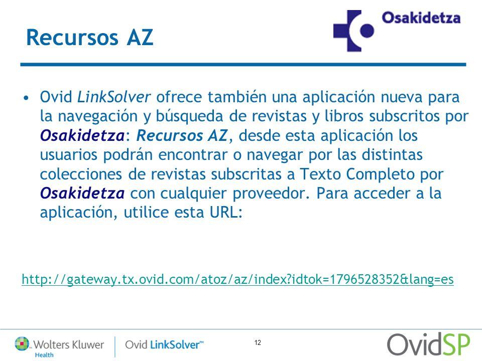 12 Recursos AZ Ovid LinkSolver ofrece también una aplicación nueva para la navegación y búsqueda de revistas y libros subscritos por Osakidetza: Recur