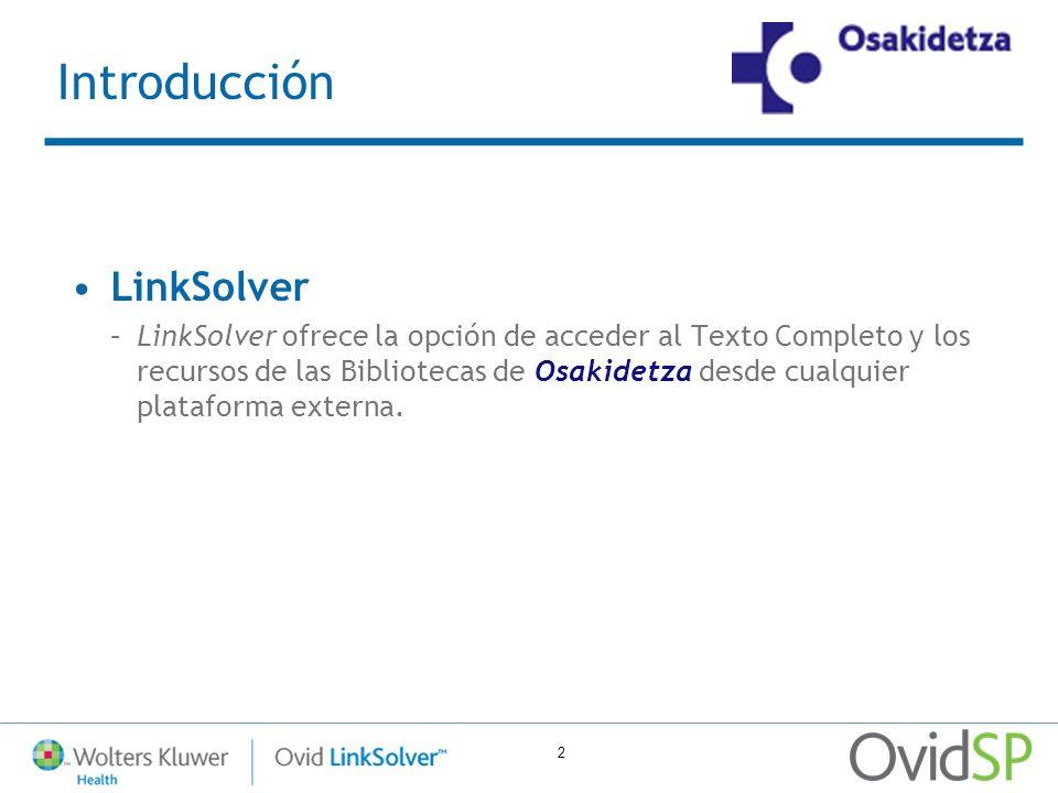 2 Introducción LinkSolver –LinkSolver ofrece la opción de acceder al Texto Completo y los recursos de las Bibliotecas de Osakidetza desde cualquier pl