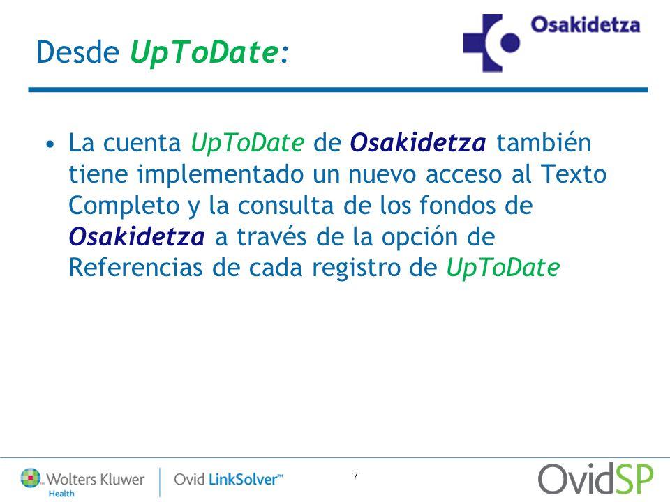 7 Desde UpToDate: La cuenta UpToDate de Osakidetza también tiene implementado un nuevo acceso al Texto Completo y la consulta de los fondos de Osakide