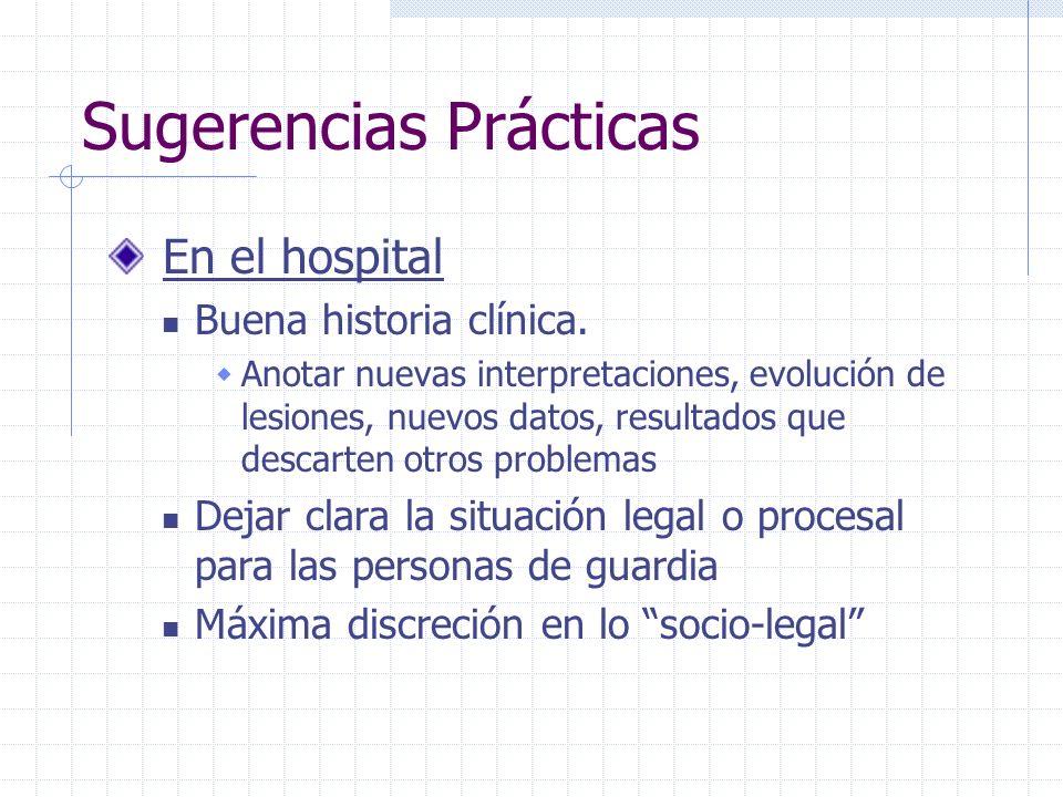 Sugerencias Prácticas En el hospital Buena historia clínica. Anotar nuevas interpretaciones, evolución de lesiones, nuevos datos, resultados que desca