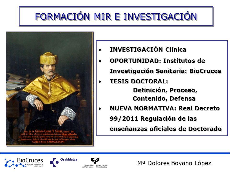 FORMACIÓN MIR E INVESTIGACIÓN Mª Dolores Boyano López INVESTIGACIÓN ClínicaINVESTIGACIÓN Clínica OPORTUNIDAD: Institutos de Investigación Sanitaria: B