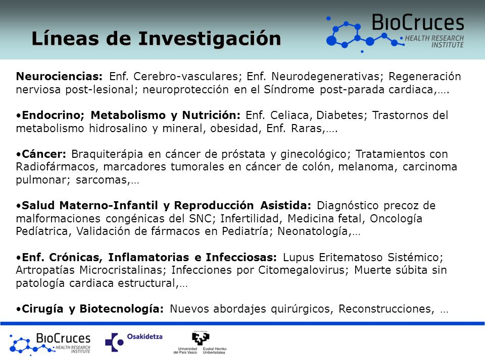 Líneas de Investigación Neurociencias: Enf. Cerebro-vasculares; Enf. Neurodegenerativas; Regeneración nerviosa post-lesional; neuroprotección en el Sí