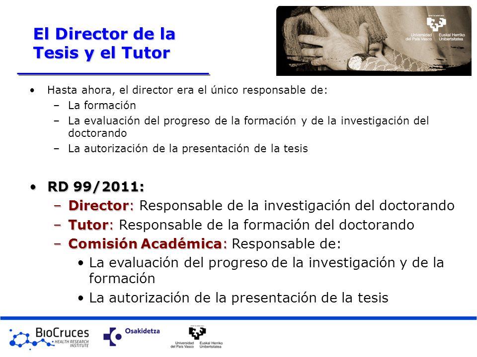El Director de la Tesis y el Tutor Hasta ahora, el director era el único responsable de: –La formación –La evaluación del progreso de la formación y d