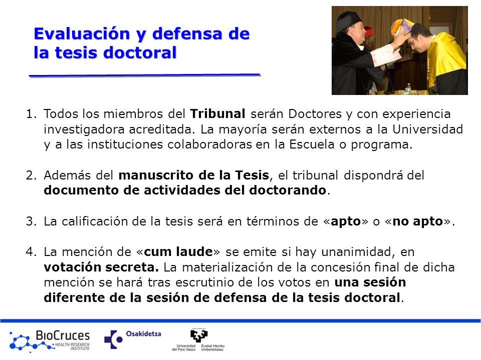 Evaluación y defensa de la tesis doctoral 1.Todos los miembros del Tribunal serán Doctores y con experiencia investigadora acreditada. La mayoría será