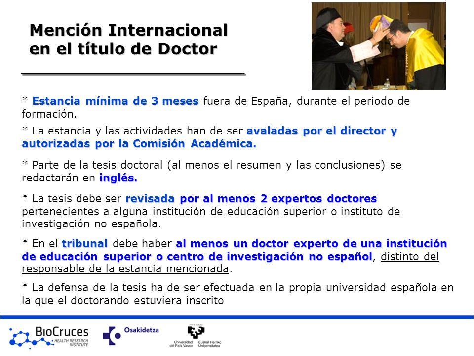 Mención Internacional en el título de Doctor Estancia mínima de 3 meses * Estancia mínima de 3 meses fuera de España, durante el periodo de formación.