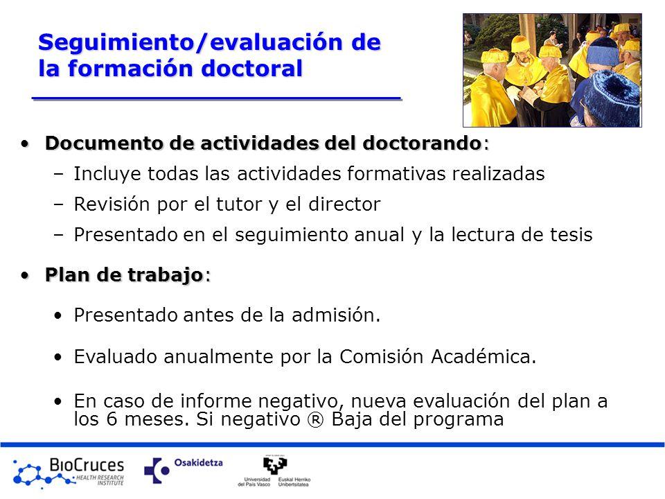 Seguimiento/evaluación de la formación doctoral Documento de actividades del doctorando:Documento de actividades del doctorando: –Incluye todas las ac