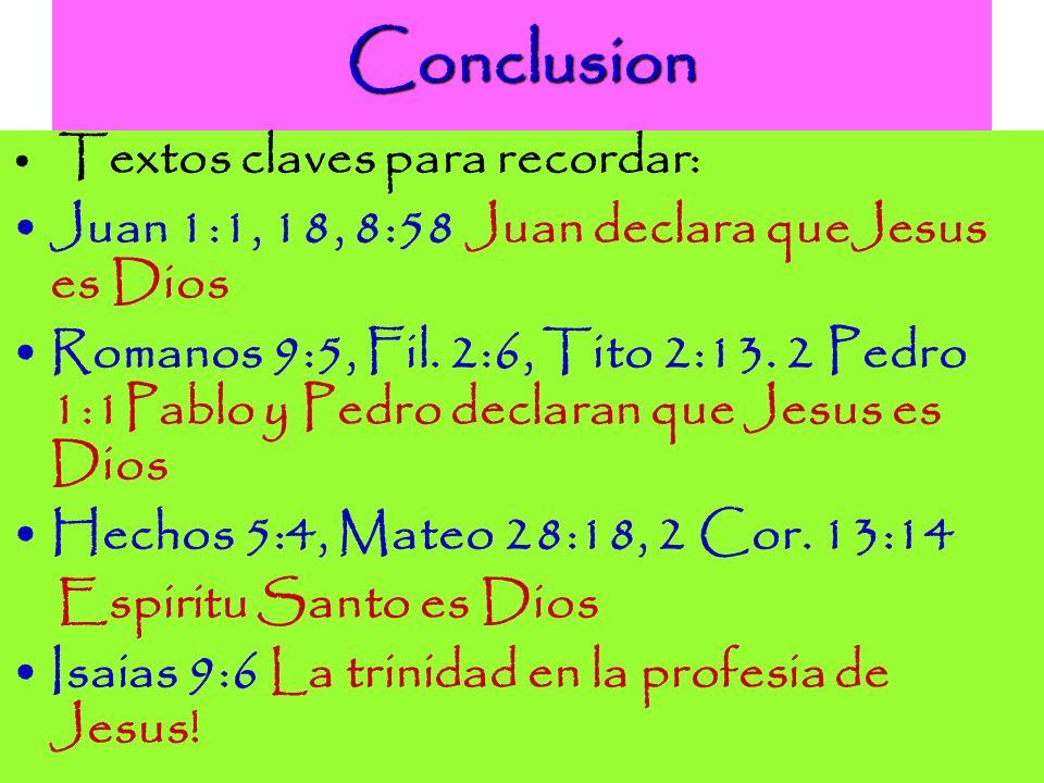 Conclusion Textos claves para recordar: Juan 1:1, 18, 8:58 Juan declara queJesus es Dios Romanos 9:5, Fil. 2:6, Tito 2:13. 2 Pedro 1:1Pablo y Pedro de