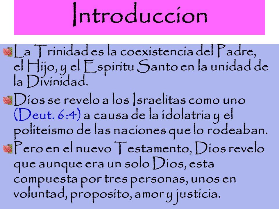 Introduccion La Trinidad es la coexistencia del Padre, el Hijo, y el Espiritu Santo en la unidad de la Divinidad. Dios se revelo a los Israelitas como