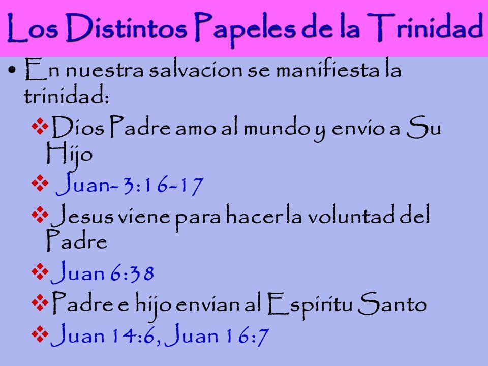 Los Distintos Papeles de la Trinidad En nuestra salvacion se manifiesta la trinidad: Dios Padre amo al mundo y envio a Su Hijo Juan- 3:16-17 Jesus vie