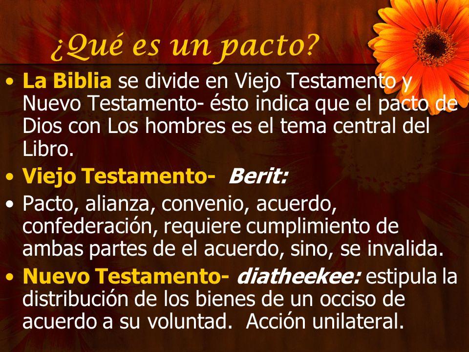 ¿Qué es un pacto? La Biblia se divide en Viejo Testamento y Nuevo Testamento- ésto indica que el pacto de Dios con Los hombres es el tema central del