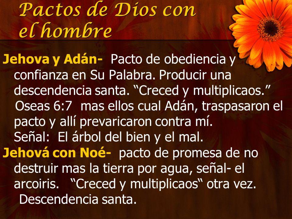 Pactos de Dios con el hombre Jehova y Adán- Pacto de obediencia y confianza en Su Palabra. Producir una descendencia santa. Creced y multiplicaos. Ose