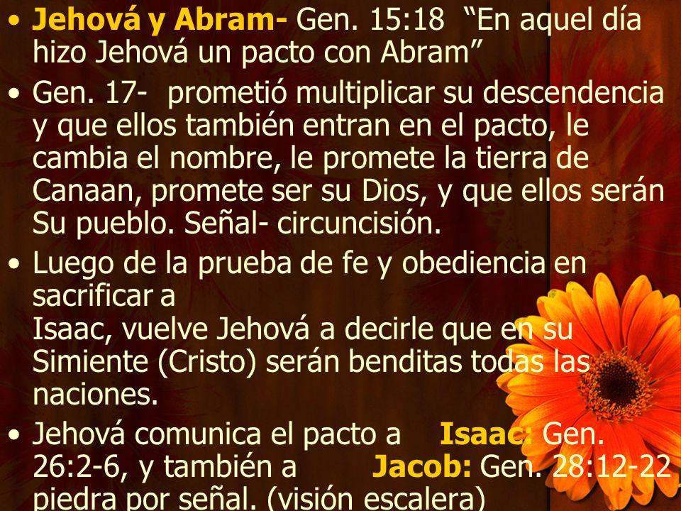 Jehová y Abram- Gen. 15:18 En aquel día hizo Jehová un pacto con Abram Gen. 17- prometió multiplicar su descendencia y que ellos también entran en el