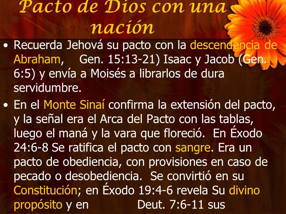 Pacto de Dios con una nación Recuerda Jehová su pacto con la descendencia de Abraham, Gen. 15:13-21) Isaac y Jacob (Gen. 6:5) y envía a Moisés a libra