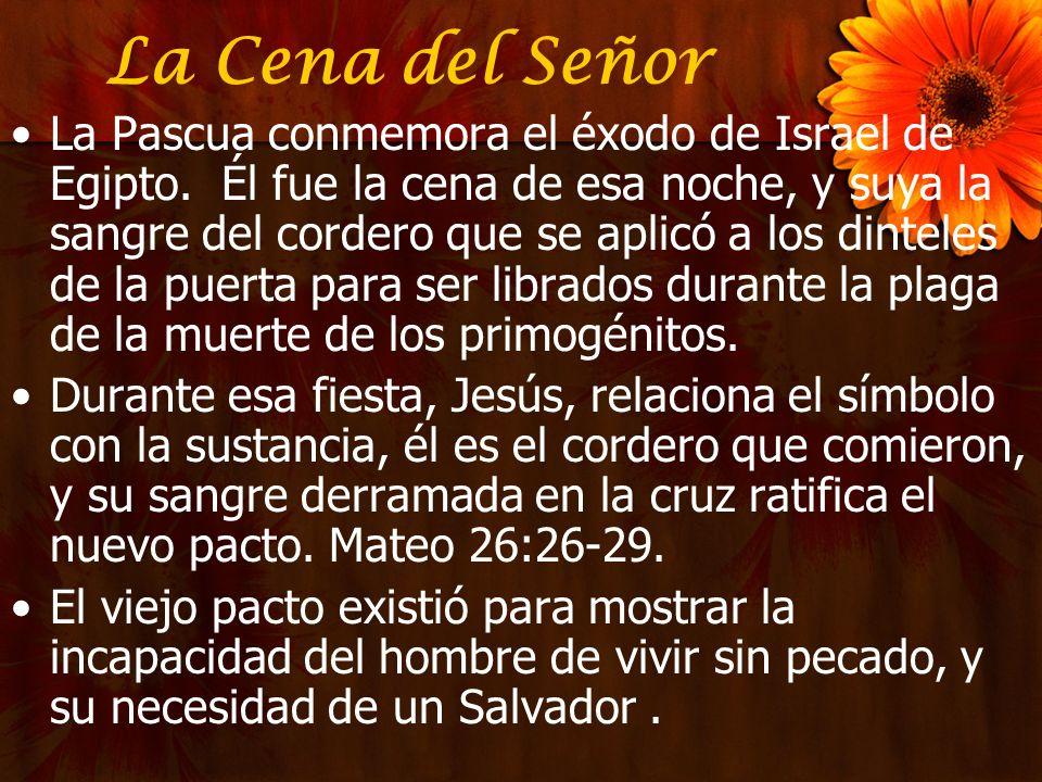 La Cena del Señor La Pascua conmemora el éxodo de Israel de Egipto. Él fue la cena de esa noche, y suya la sangre del cordero que se aplicó a los dint