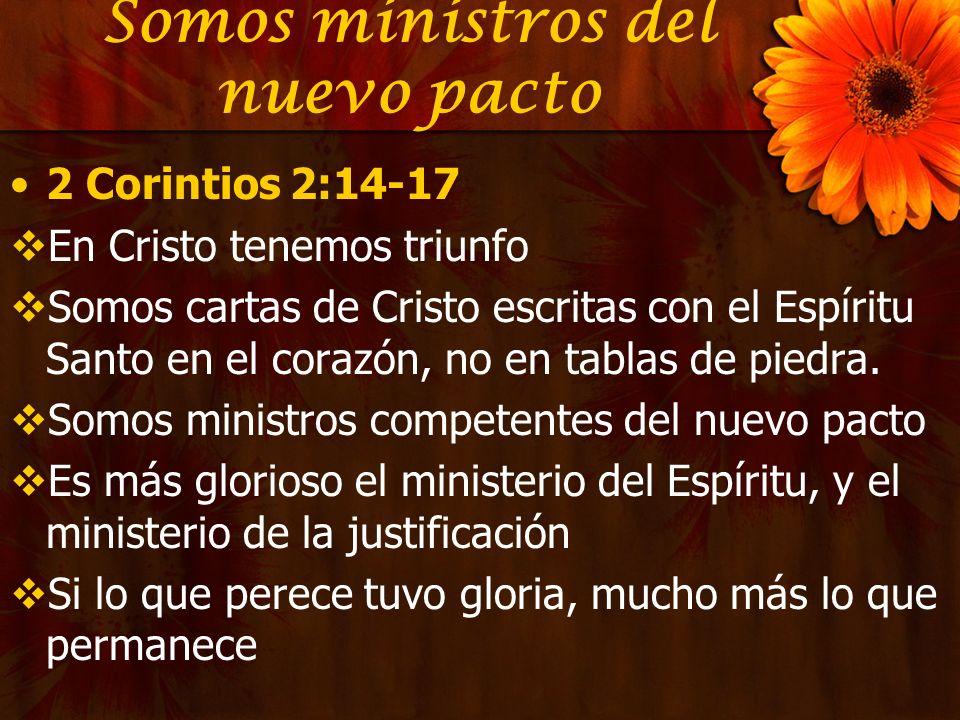 Somos ministros del nuevo pacto 2 Corintios 2:14-17 En Cristo tenemos triunfo Somos cartas de Cristo escritas con el Espíritu Santo en el corazón, no