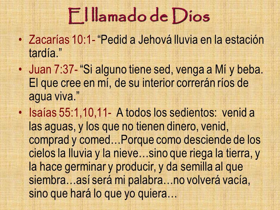 El llamado de Dios Zacarías 10:1- Pedid a Jehová lluvia en la estación tardía. Juan 7:37- Si alguno tiene sed, venga a Mí y beba. El que cree en mí, d