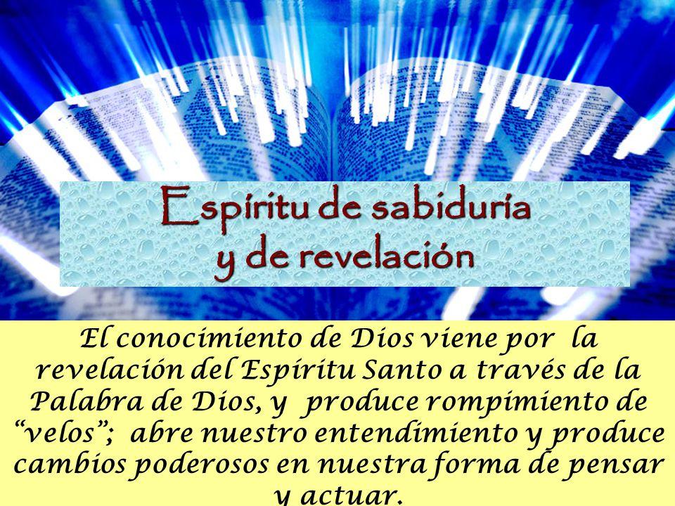 El conocimiento de Dios viene por la revelación del Espíritu Santo a través de la Palabra de Dios, y produce rompimiento develos; abre nuestro entendi