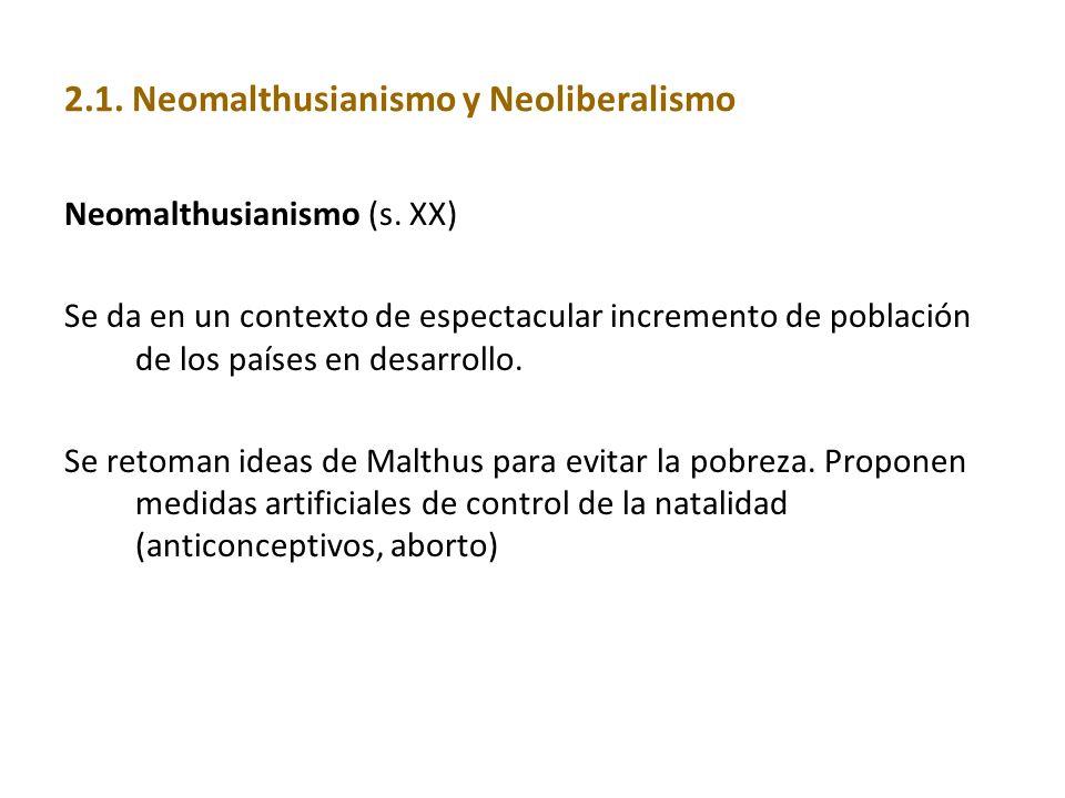 2.1. Neomalthusianismo y Neoliberalismo Neomalthusianismo (s. XX) Se da en un contexto de espectacular incremento de población de los países en desarr
