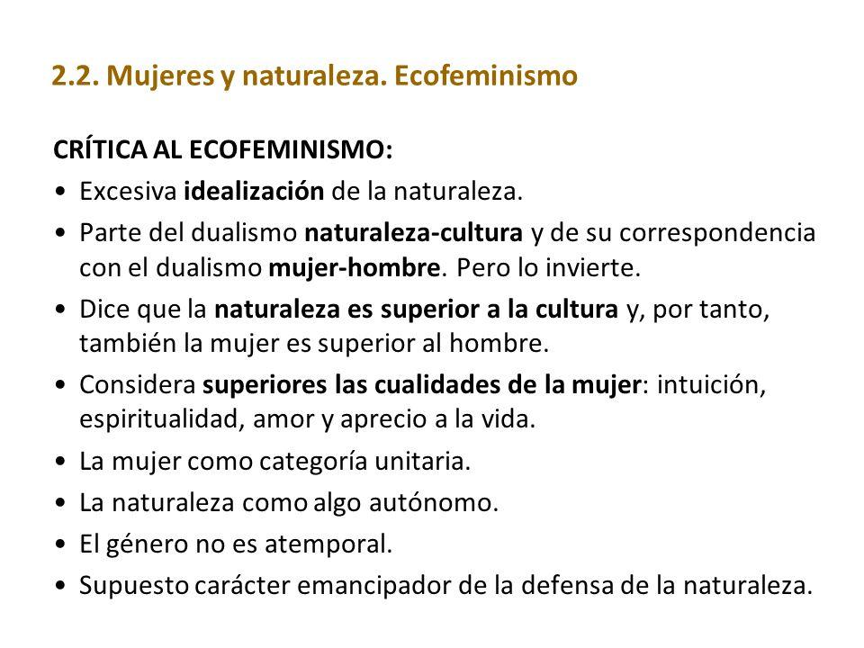 CRÍTICA AL ECOFEMINISMO: Excesiva idealización de la naturaleza. Parte del dualismo naturaleza-cultura y de su correspondencia con el dualismo mujer-h