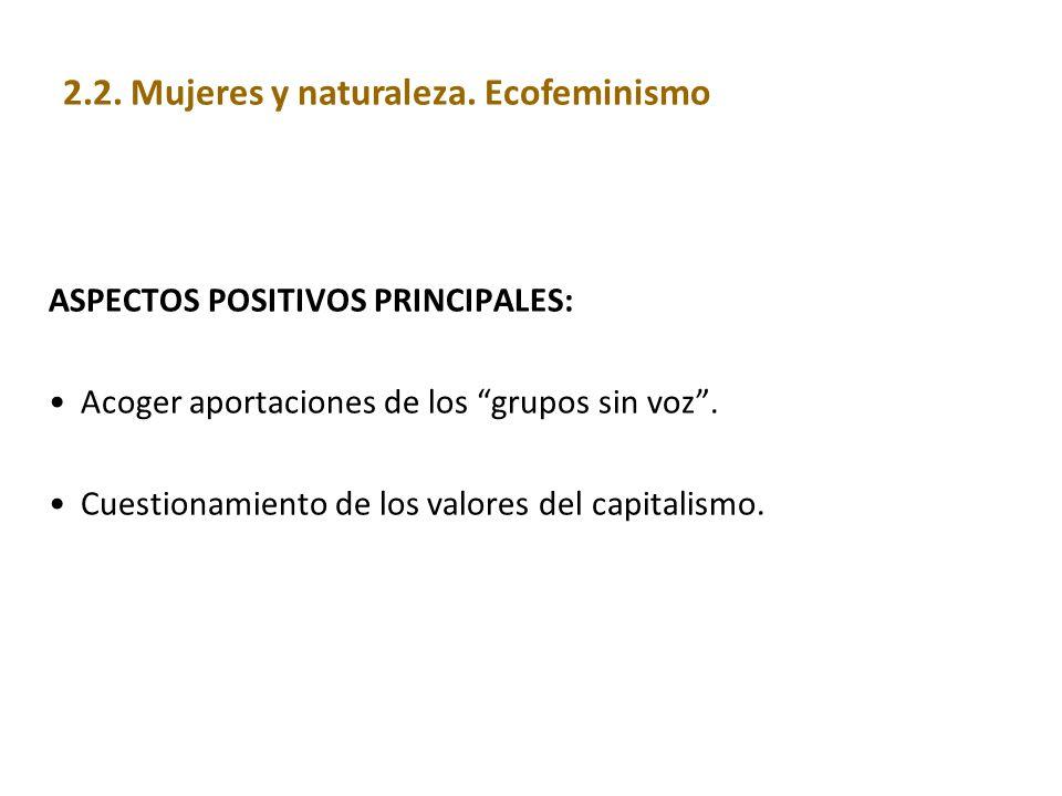 ASPECTOS POSITIVOS PRINCIPALES: Acoger aportaciones de los grupos sin voz. Cuestionamiento de los valores del capitalismo. 2.2. Mujeres y naturaleza.