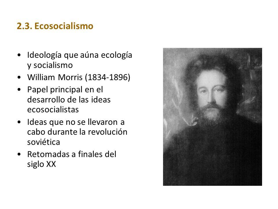 2.3. Ecosocialismo Ideología que aúna ecología y socialismo William Morris (1834-1896) Papel principal en el desarrollo de las ideas ecosocialistas Id