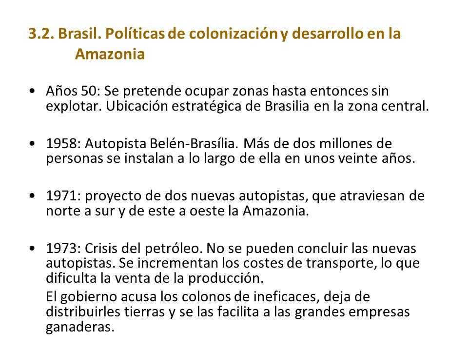 3.2. Brasil. Políticas de colonización y desarrollo en la Amazonia Años 50: Se pretende ocupar zonas hasta entonces sin explotar. Ubicación estratégic