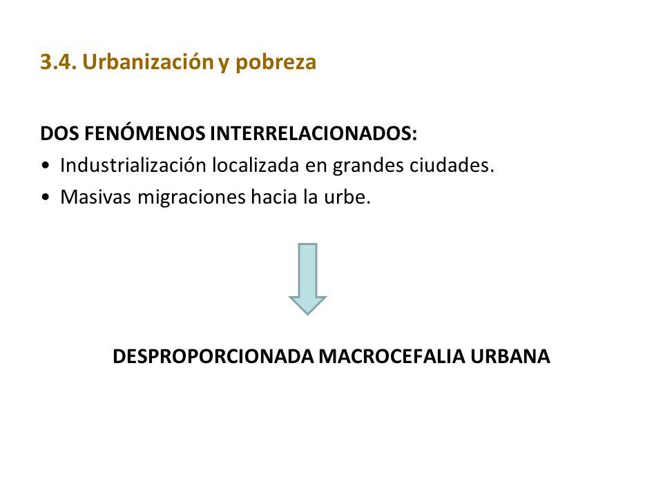 DOS FENÓMENOS INTERRELACIONADOS: Industrialización localizada en grandes ciudades. Masivas migraciones hacia la urbe. DESPROPORCIONADA MACROCEFALIA UR