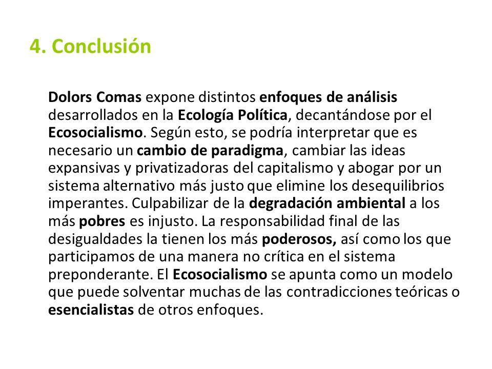 Dolors Comas expone distintos enfoques de análisis desarrollados en la Ecología Política, decantándose por el Ecosocialismo. Según esto, se podría int