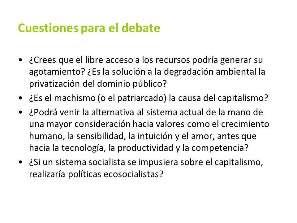 Cuestiones para el debate ¿Crees que el libre acceso a los recursos podría generar su agotamiento? ¿Es la solución a la degradación ambiental la priva