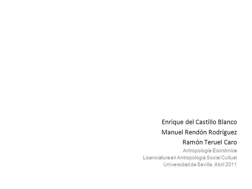 Enrique del Castillo Blanco Manuel Rendón Rodríguez Ramón Teruel Caro Antropología Económica Licenciatura en Antropología Social Cultual Universidad d