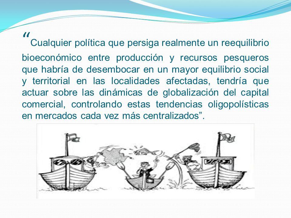 Cualquier política que persiga realmente un reequilibrio bioeconómico entre producción y recursos pesqueros que habría de desembocar en un mayor equil