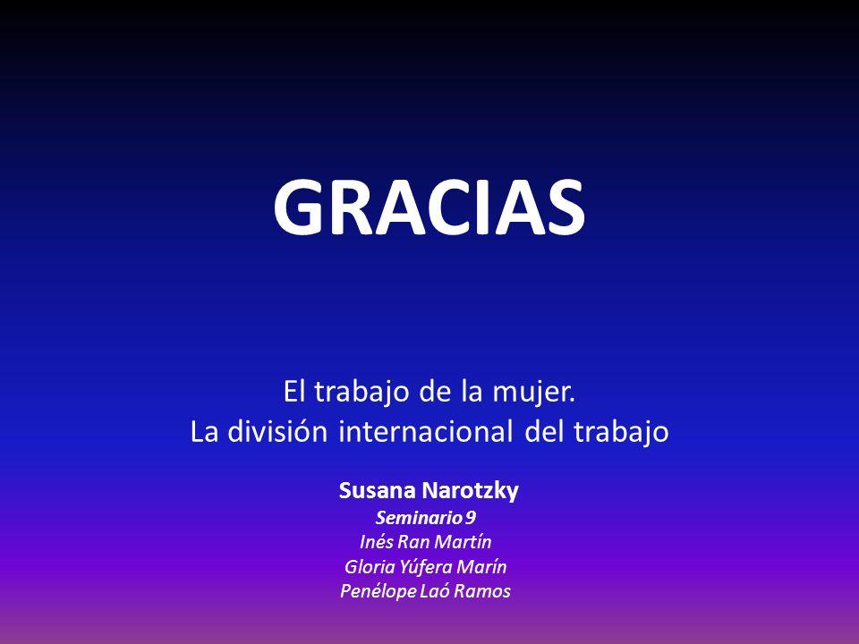 El trabajo de la mujer. La división internacional del trabajo Susana Narotzky Seminario 9 Inés Ran Martín Gloria Yúfera Marín Penélope Laó Ramos GRACI