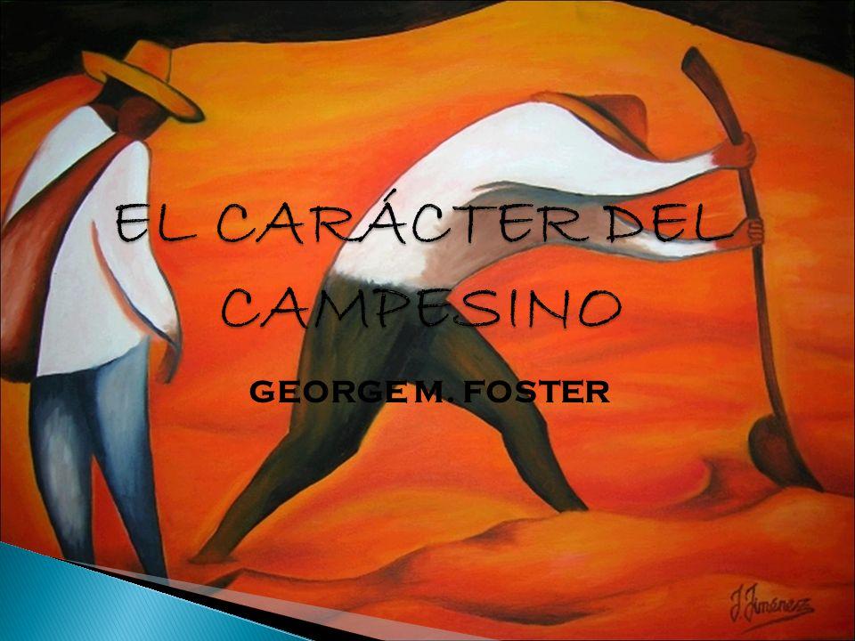 EL CARÁCTER DEL CAMPESINO GEORGE M. FOSTER