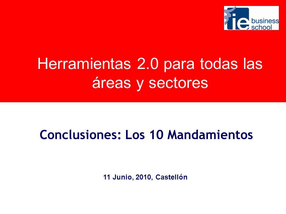 Herramientas 2.0 para todas las áreas y sectores Conclusiones: Los 10 Mandamientos 11 Junio, 2010, Castellón