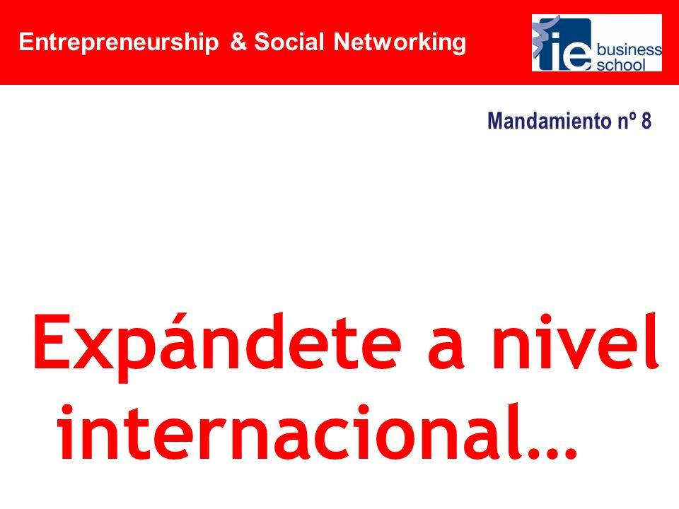 Entrepreneurship & Social Networking Mandamiento nº 8 Expándete a nivel internacional…