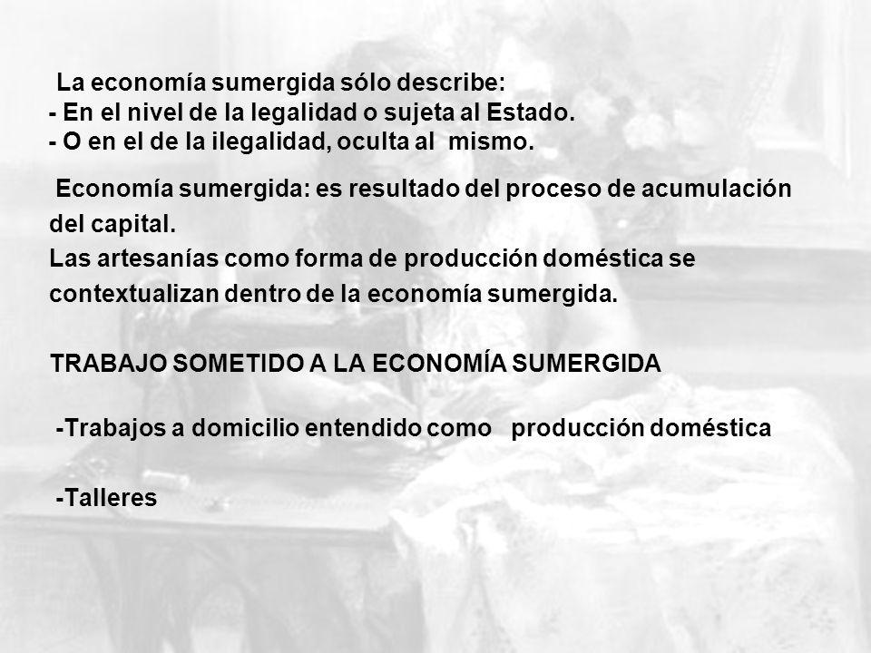La economía sumergida sólo describe: - En el nivel de la legalidad o sujeta al Estado. - O en el de la ilegalidad, oculta al mismo. Economía sumergida