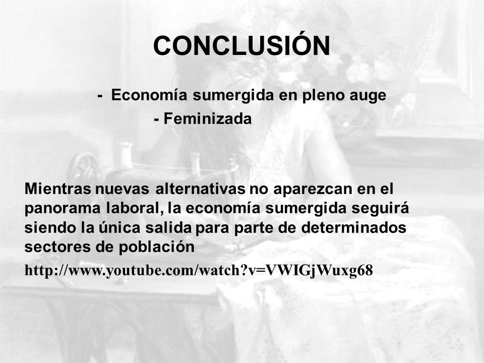 CONCLUSIÓN - Economía sumergida en pleno auge - Feminizada Mientras nuevas alternativas no aparezcan en el panorama laboral, la economía sumergida seg