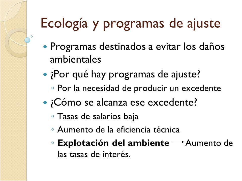 Ecología y programas de ajuste Programas destinados a evitar los daños ambientales ¿Por qué hay programas de ajuste? Por la necesidad de producir un e
