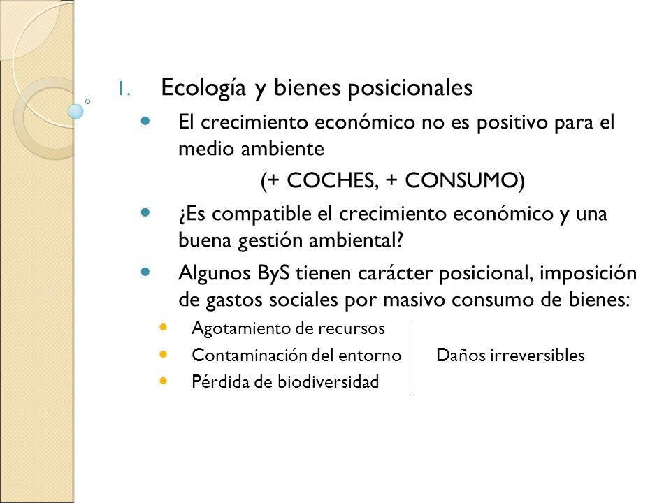 1. Ecología y bienes posicionales El crecimiento económico no es positivo para el medio ambiente (+ COCHES, + CONSUMO) ¿Es compatible el crecimiento e