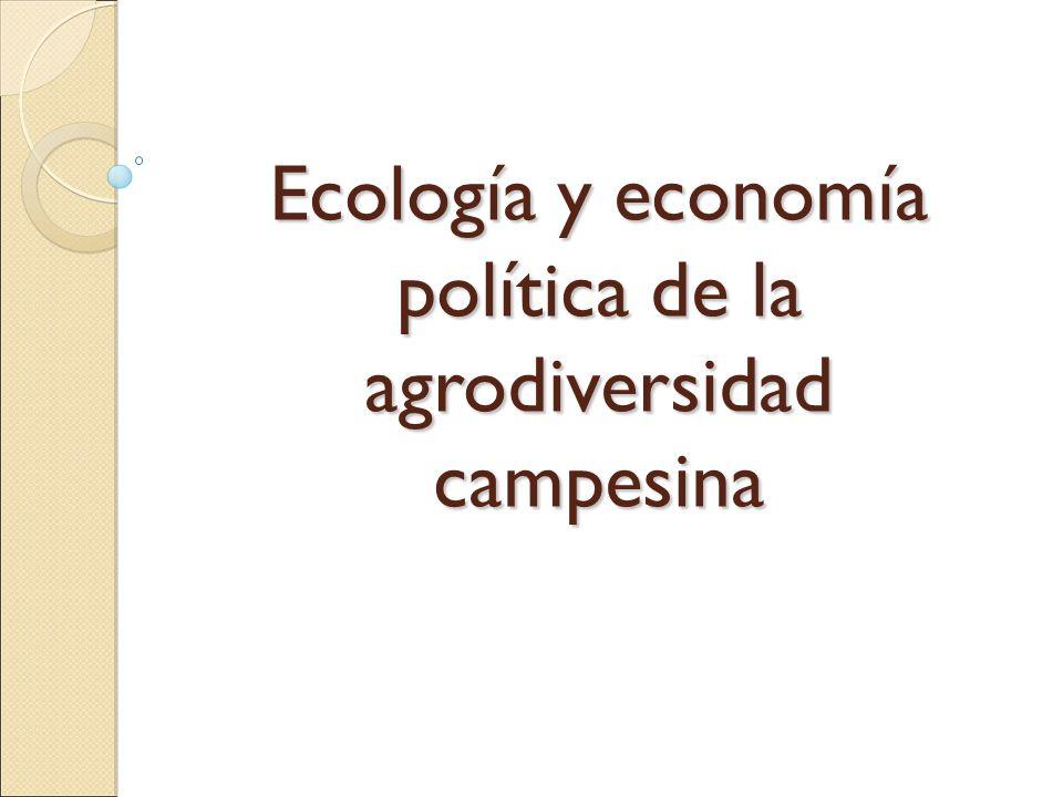 Ecología y economía política de la agrodiversidad campesina