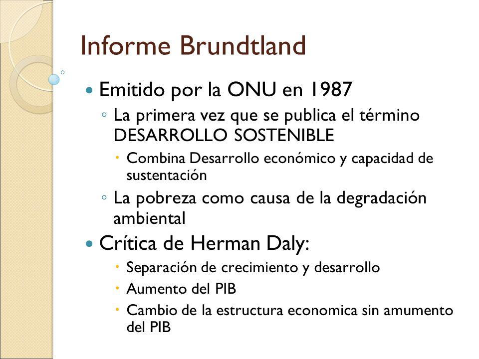 Informe Brundtland Emitido por la ONU en 1987 La primera vez que se publica el término DESARROLLO SOSTENIBLE Combina Desarrollo económico y capacidad
