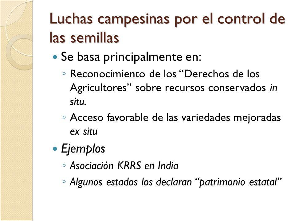Luchas campesinas por el control de las semillas Se basa principalmente en: Reconocimiento de los Derechos de los Agricultores sobre recursos conserva