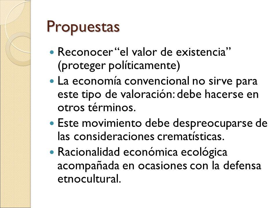 Propuestas Reconocer el valor de existencia (proteger políticamente) La economía convencional no sirve para este tipo de valoración: debe hacerse en o